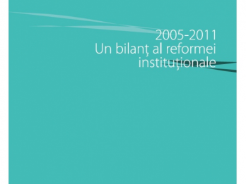 2005-2011 Un bilant al reformei institutionale