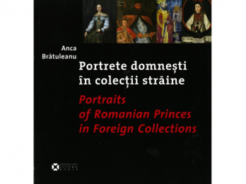Anca Bratuleanu - Portrete domnesti in colectii straine  Portraits of Romanian Princes in Foreign Collections, 2010, 80 p