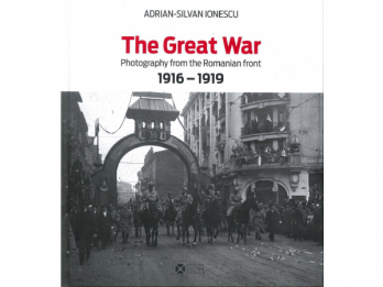 The Great War - Photography from the Romanian front 1916-1919